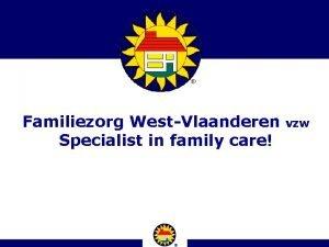 Familiezorg WestVlaanderen Specialist in family care vzw Familiezorg