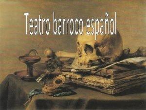 El teatro barroco espaol es el teatro que