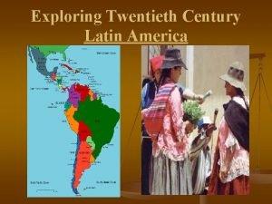 Exploring Twentieth Century Latin America History of Latin