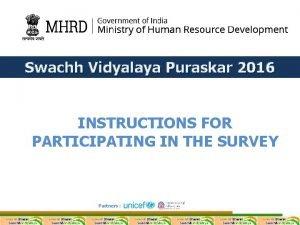 Swachh Vidyalaya Puraskar 2016 INSTRUCTIONS FOR PARTICIPATING IN
