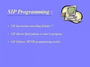 SIP Programming SIP has texture encoding feature 1