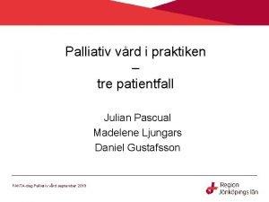 Palliativ vrd i praktiken tre patientfall Julian Pascual