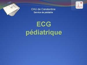 CHU de Constantine Service de pdiatrie ECG pdiatrique