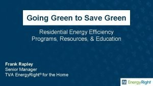 Going Green to Save Green Residential Energy Efficiency
