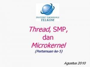 Thread SMP dan Microkernel Pertemuan ke5 Agustus 2010