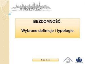BEZDOMNO Wybrane definicje i typologie Maciej Dbski ZAOENIA