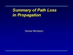 Summary of Path Loss in Propagation Narayan Mandayam