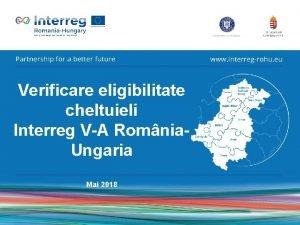 Verificare eligibilitate cheltuieli Interreg VA Romnia Ungaria Mai
