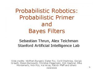 Probabilistic Robotics Probabilistic Primer and Bayes Filters Sebastian