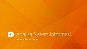 Analisa Sistem Informasi Sistem Analisa Sistem System Definition