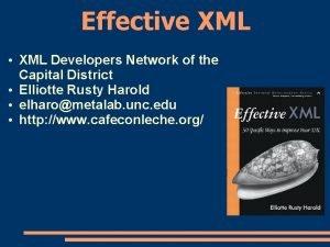 Effective XML XML Developers Network of the Capital