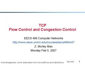 TCP Flow Control and Congestion Control EECS 489