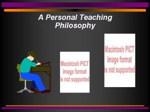 A Personal Teaching Philosophy A Personal Teaching Philosophy