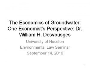 The Economics of Groundwater One Economists Perspective Dr