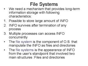 File Systems We need a mechanism that provides