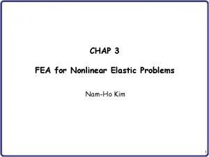 CHAP 3 FEA for Nonlinear Elastic Problems NamHo