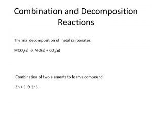 Combination and Decomposition Reactions Thermal decomposition of metal