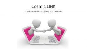 Cosmic LINK Utbildningsmaterial fr utbildning av slutanvndare Cosmic