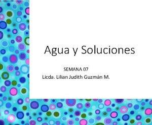 Agua y Soluciones SEMANA 07 Licda Lilian Judith