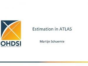 Estimation in ATLAS Martijn Schuemie Background Cohort Method