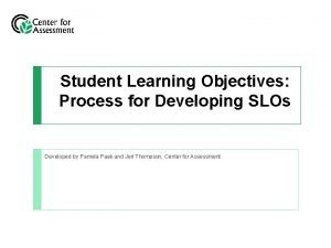 Student Learning Objectives Process for Developing SLOs Developed