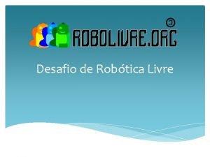 Desafio de Robtica Livre Equipes Seis equipes com