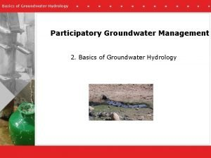 Basics of Groundwater Hydrology Participatory Groundwater Management 2