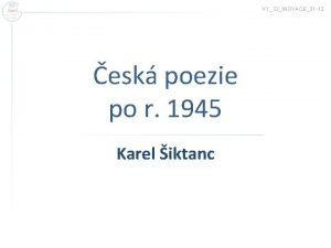 VY32INOVACE31 12 esk poezie po r 1945 Karel