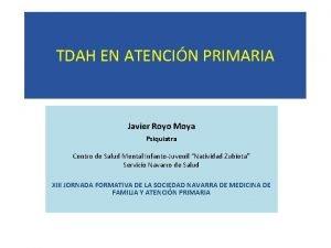 TDAH EN ATENCIN PRIMARIA Javier Royo Moya Psiquiatra