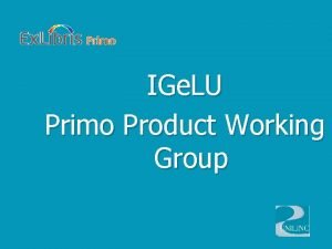 IGe LU Primo Product Working Group Successful 2011