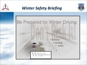 Winter Safety Briefing Winter Safety Briefing You must