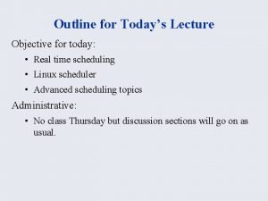 Outline for Todays Lecture Objective for today Real