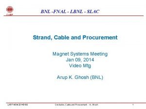 BNL FNAL LBNL SLAC Strand Cable and Procurement