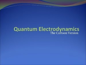 Quantum Electrodynamics The Cartoon Version Placement Late in