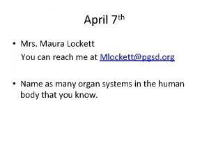 April 7 th Mrs Maura Lockett You can