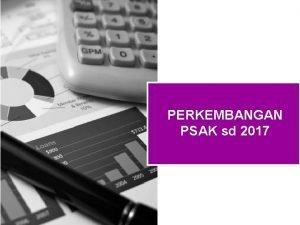 PERKEMBANGAN PSAK sd 2017 Agenda Perkembangan Standar PSAK