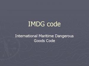 IMDG code International Maritime Dangerous Goods Code Objectives
