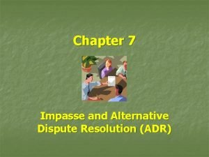 Chapter 7 Impasse and Alternative Dispute Resolution ADR