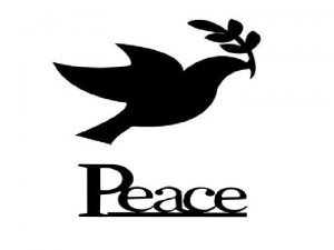PEACE Peace is an occurrence of harmony characterized