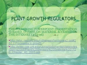 PLANT GROWTH REGULATORS THE FOLLOWING POWERPOINT PRESENTATION IS