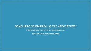 CONCURSO DESARROLLO TEC ASOCIATIVO PROGRAMA DE APOYO AL