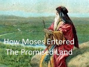 How Moses Entered The Promised Land The Promised