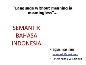 Language without meaning is meaningless SEMANTIK BAHASA INDONESIA