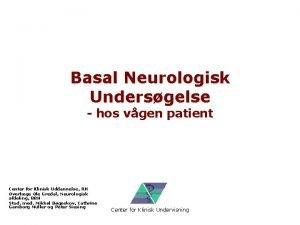 Basal Neurologisk Undersgelse hos vgen patient Center for