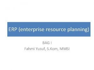 ERP enterprise resource planning BAG I Fahmi Yusuf