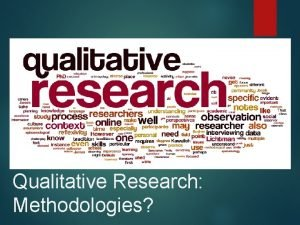 Qualitative Research Methodologies Qualitative Research Are you in