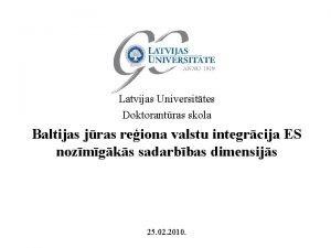 Latvijas Universittes Doktorantras skola Baltijas jras reiona valstu