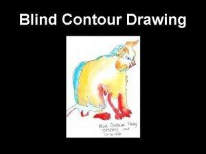 Blind Contour Drawing Blind contour drawing Blind contour