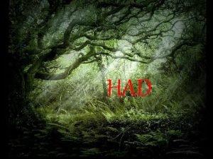 HAD Had je bog podzemlja takoer nazvanog Had