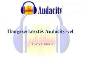 Hangszerkeszts Audacityvel Lak Viktria Telepts otthonra Audacity letltse